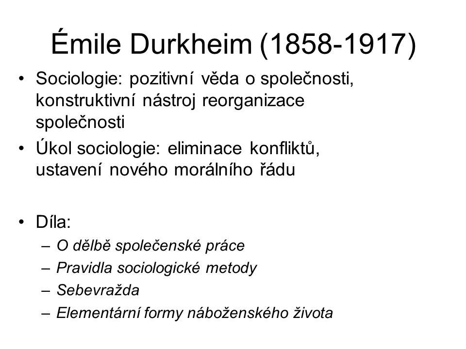 Émile Durkheim (1858-1917) Sociologie: pozitivní věda o společnosti, konstruktivní nástroj reorganizace společnosti.