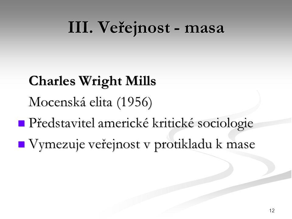III. Veřejnost - masa Charles Wright Mills Mocenská elita (1956)