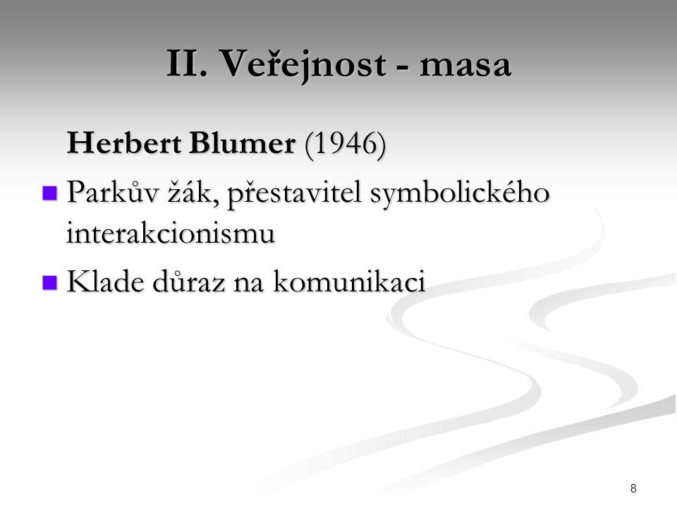 II. Veřejnost - masa Herbert Blumer (1946) Parkův žák, přestavitel symbolického interakcionismu.
