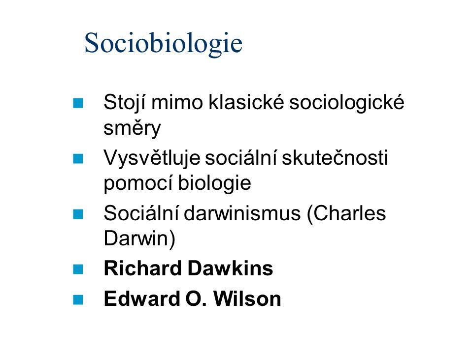Sociobiologie Stojí mimo klasické sociologické směry