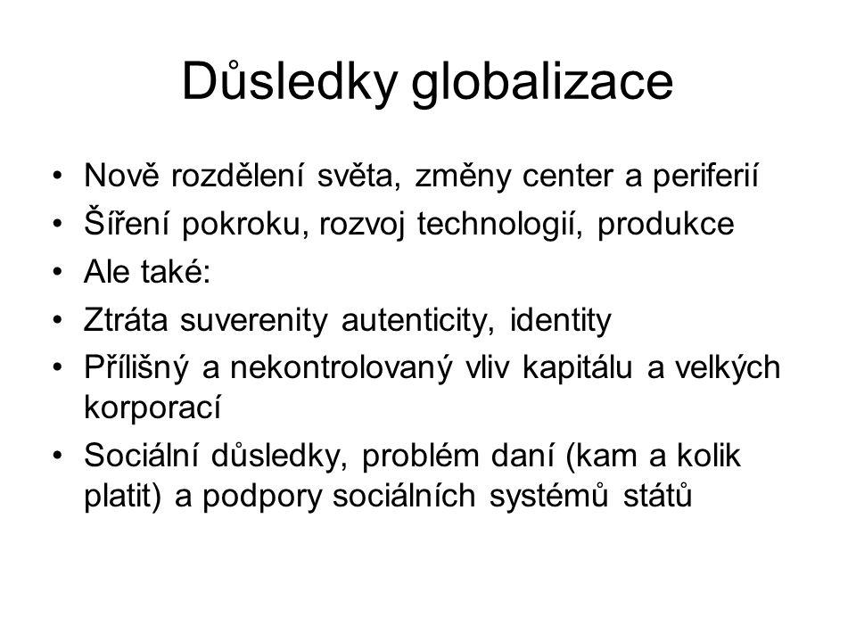 Důsledky globalizace Nově rozdělení světa, změny center a periferií