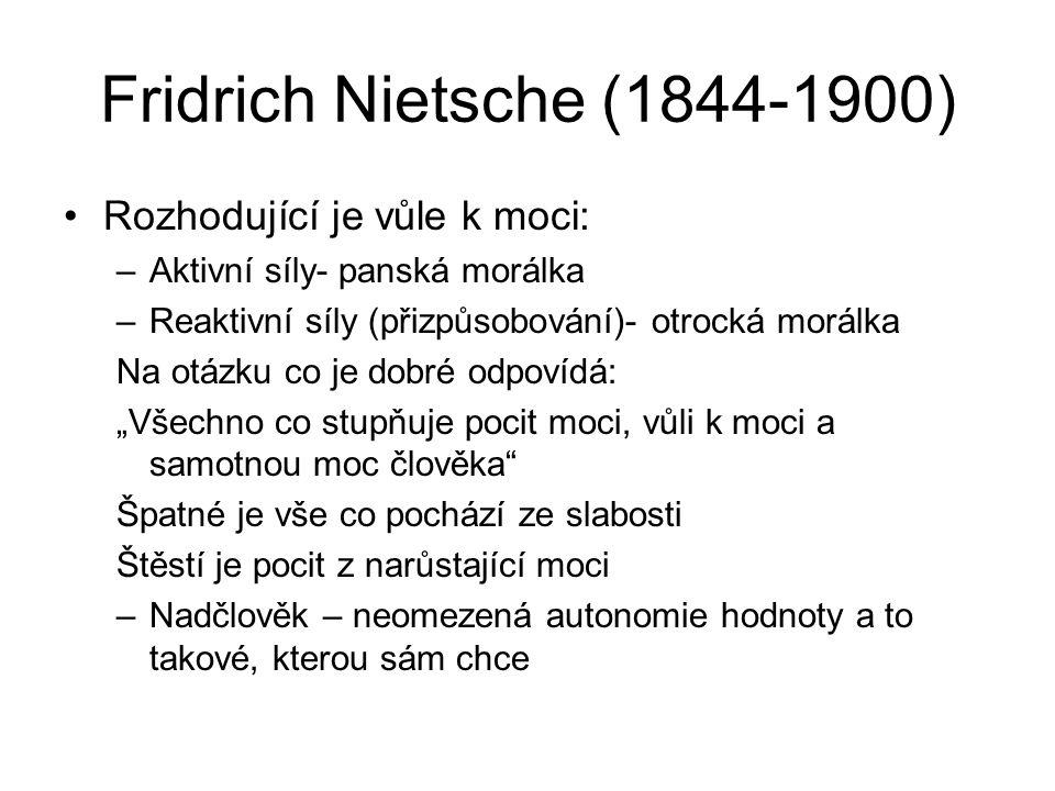 Fridrich Nietsche (1844-1900) Rozhodující je vůle k moci:
