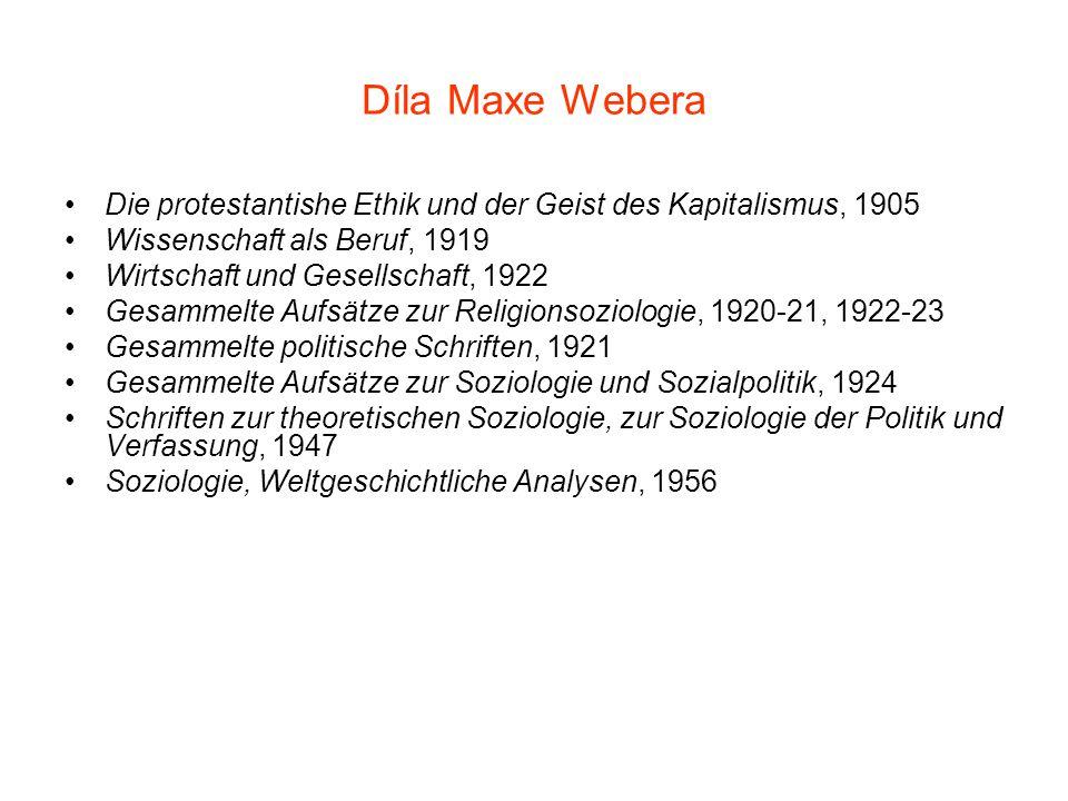 Díla Maxe Webera Die protestantishe Ethik und der Geist des Kapitalismus, 1905. Wissenschaft als Beruf, 1919.