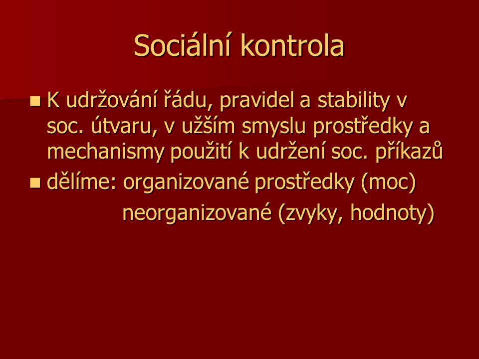 Sociální kontrola K udržování řádu, pravidel a stability v soc. útvaru, v užším smyslu prostředky a mechanismy použití k udržení soc. příkazů.