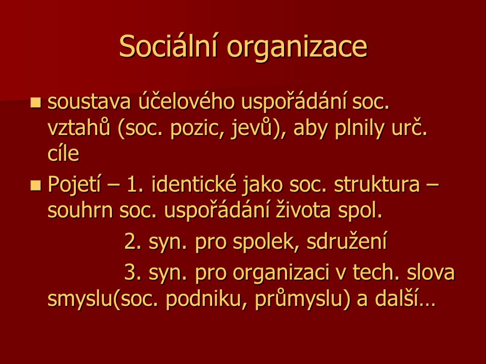 Sociální organizace soustava účelového uspořádání soc. vztahů (soc. pozic, jevů), aby plnily urč. cíle.
