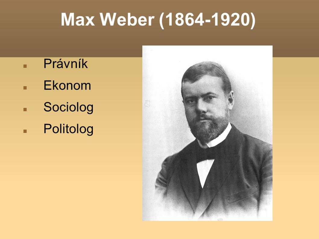 Max Weber (1864-1920) Právník Ekonom Sociolog Politolog
