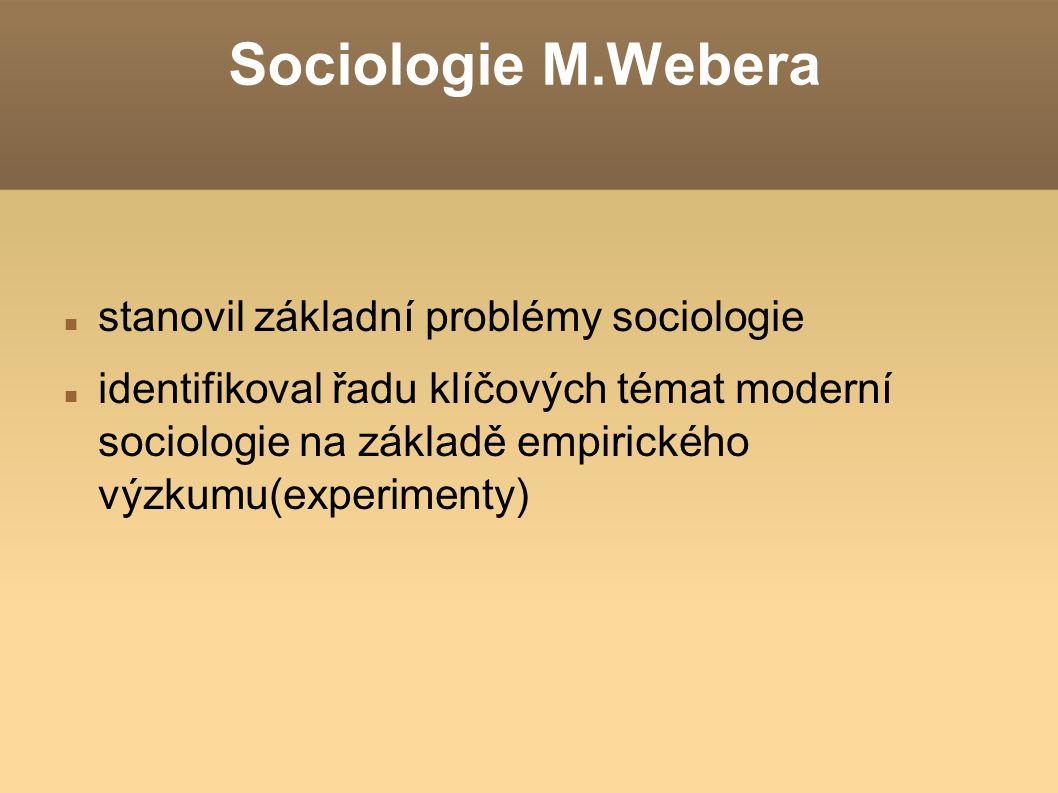 Sociologie M.Webera stanovil základní problémy sociologie