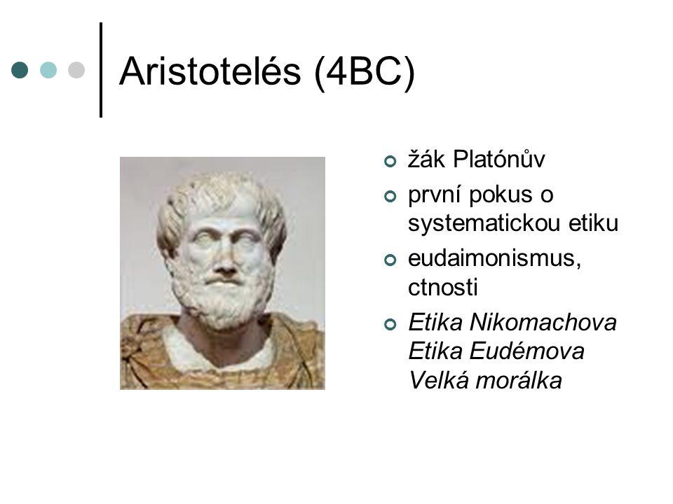 Aristotelés (4BC) žák Platónův první pokus o systematickou etiku