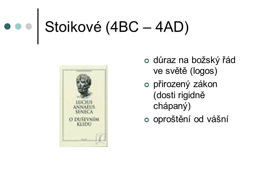 Stoikové (4BC – 4AD) důraz na božský řád ve světě (logos)
