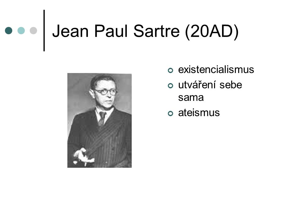 Jean Paul Sartre (20AD) existencialismus utváření sebe sama ateismus