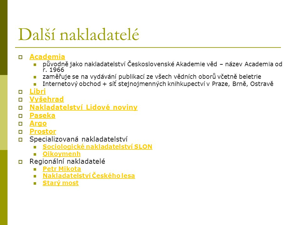 Další nakladatelé Academia Libri Vyšehrad Nakladatelství Lidové noviny