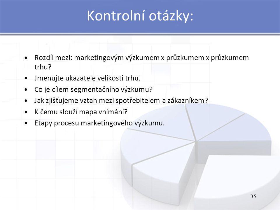 Kontrolní otázky: Rozdíl mezi: marketingovým výzkumem x průzkumem x průzkumem trhu Jmenujte ukazatele velikosti trhu.