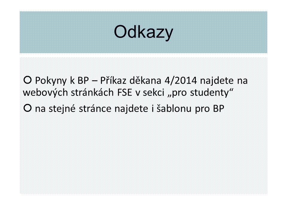 """Odkazy Pokyny k BP – Příkaz děkana 4/2014 najdete na webových stránkách FSE v sekci """"pro studenty"""