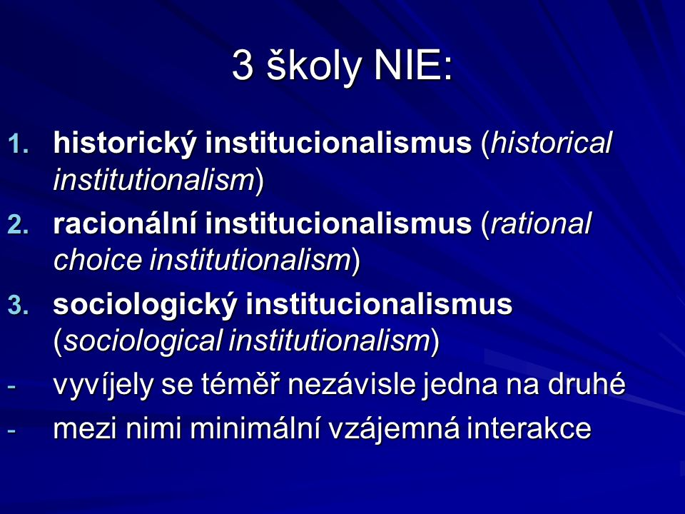 3 školy NIE: historický institucionalismus (historical institutionalism) racionální institucionalismus (rational choice institutionalism)