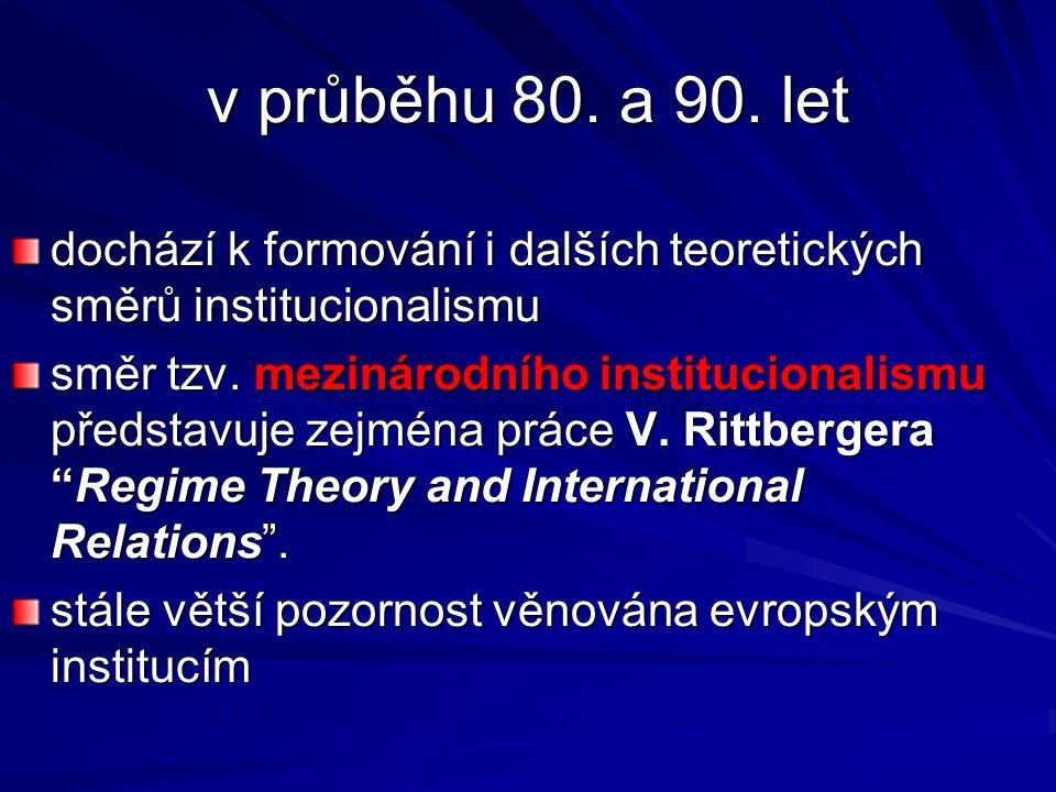 v průběhu 80. a 90. let dochází k formování i dalších teoretických směrů institucionalismu.