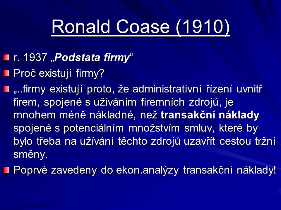 """Ronald Coase (1910) r. 1937 """"Podstata firmy Proč existují firmy"""