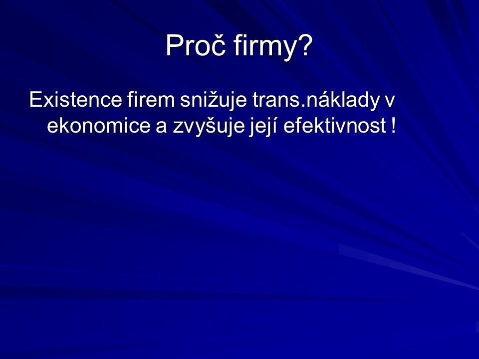 Proč firmy Existence firem snižuje trans.náklady v ekonomice a zvyšuje její efektivnost !