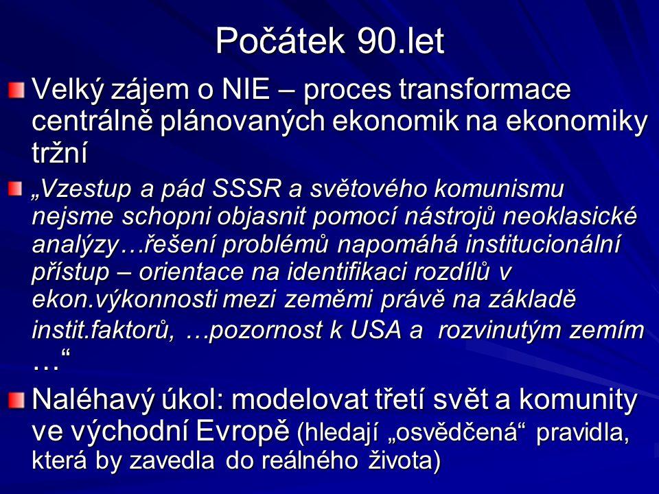 Počátek 90.let Velký zájem o NIE – proces transformace centrálně plánovaných ekonomik na ekonomiky tržní.