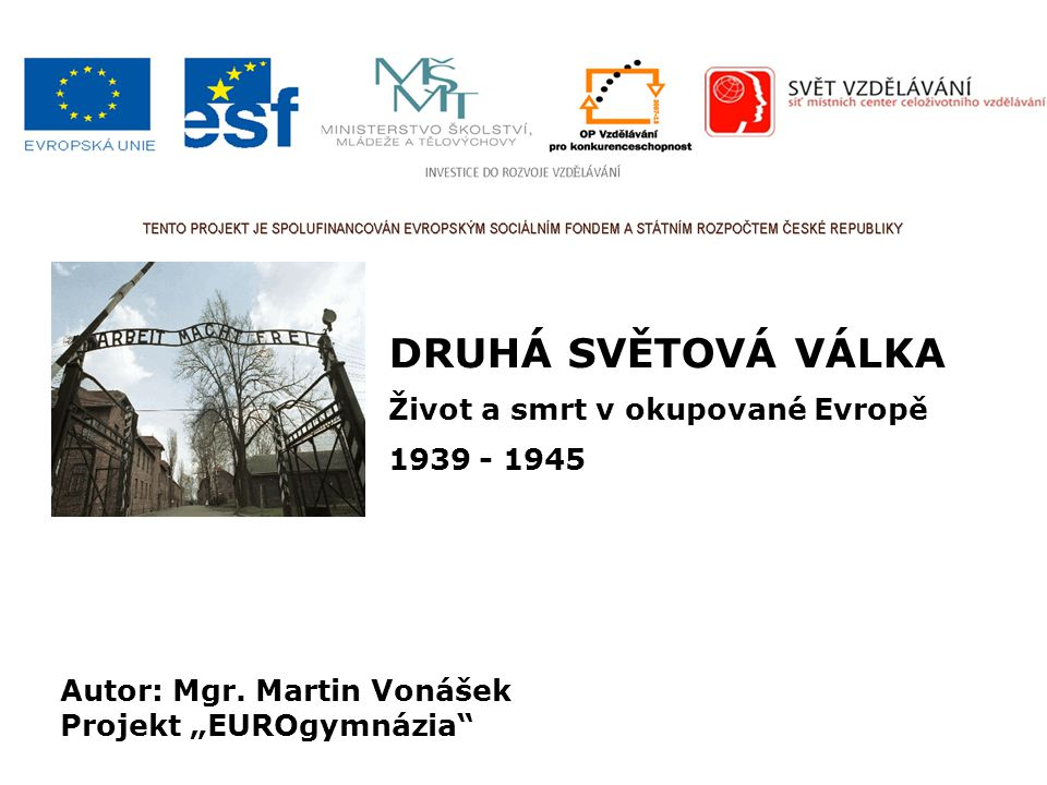 DRUHÁ SVĚTOVÁ VÁLKA Život a smrt v okupované Evropě 1939 - 1945