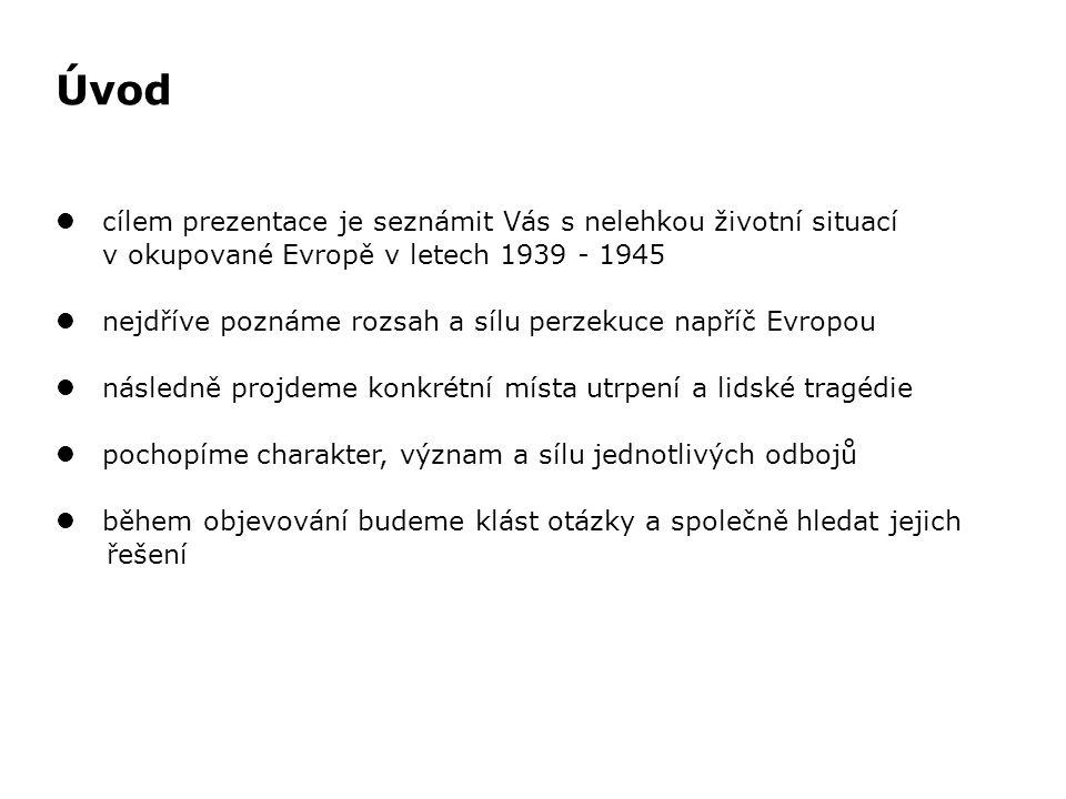 Úvod l cílem prezentace je seznámit Vás s nelehkou životní situací v okupované Evropě v letech 1939 - 1945.