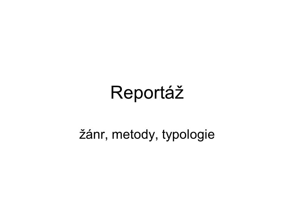 Reportáž žánr, metody, typologie