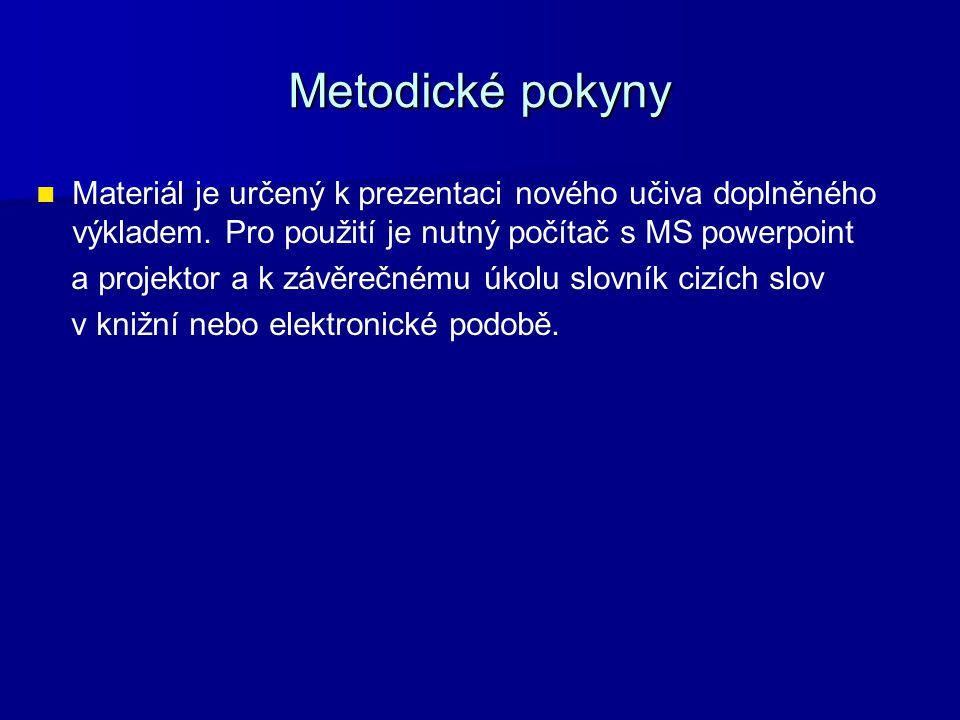 Metodické pokyny Materiál je určený k prezentaci nového učiva doplněného výkladem. Pro použití je nutný počítač s MS powerpoint.