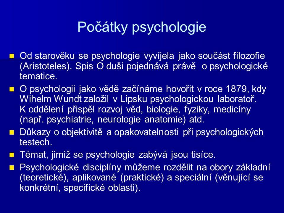 Počátky psychologie Od starověku se psychologie vyvíjela jako součást filozofie (Aristoteles). Spis O duši pojednává právě o psychologické tematice.