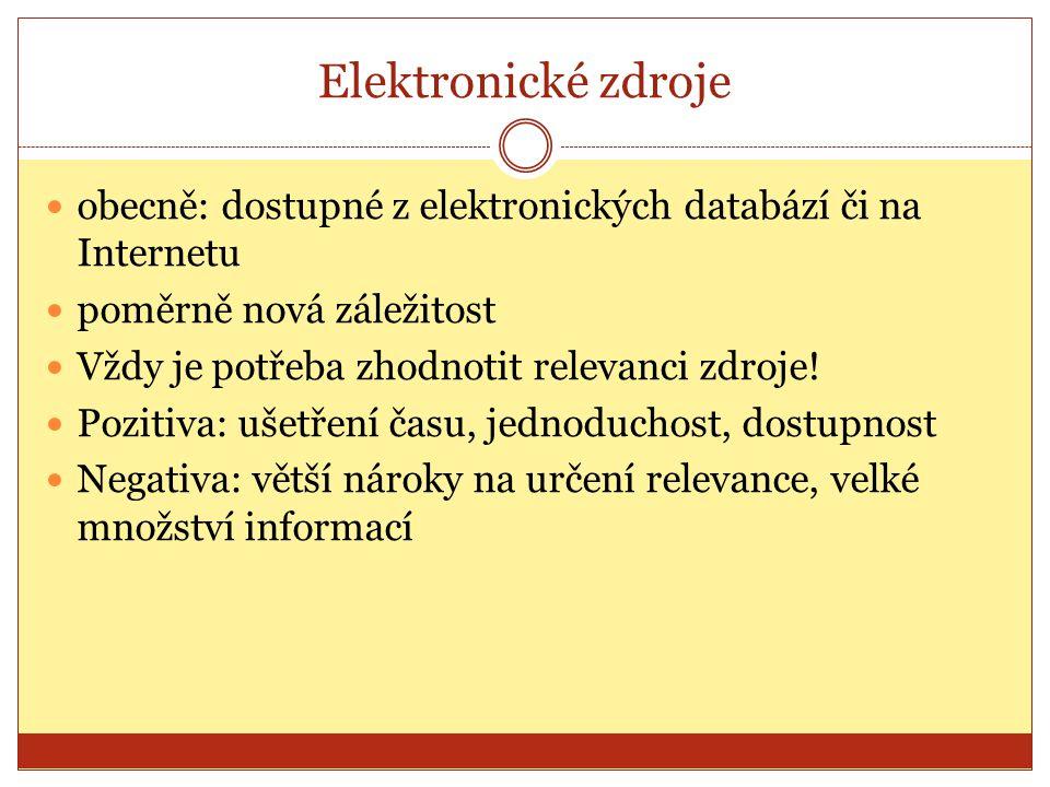Elektronické zdroje obecně: dostupné z elektronických databází či na Internetu. poměrně nová záležitost.