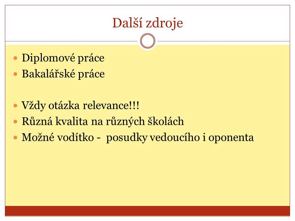 Další zdroje Diplomové práce Bakalářské práce Vždy otázka relevance!!!