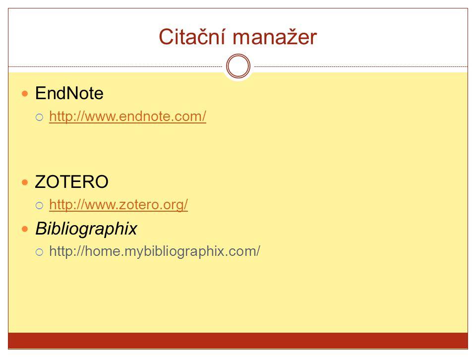 Citační manažer EndNote ZOTERO Bibliographix http://www.endnote.com/