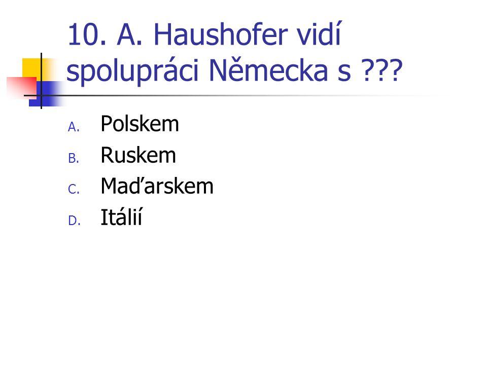 10. A. Haushofer vidí spolupráci Německa s