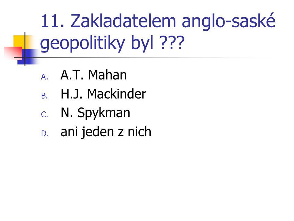 11. Zakladatelem anglo-saské geopolitiky byl