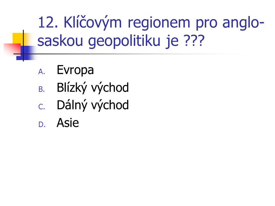 12. Klíčovým regionem pro anglo-saskou geopolitiku je