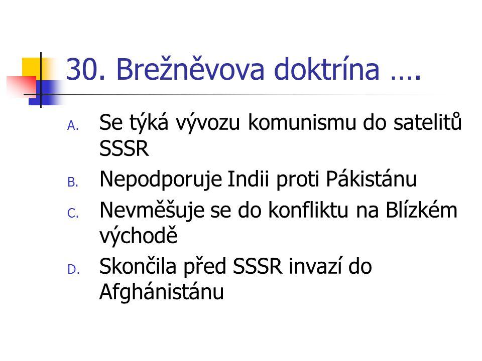 30. Brežněvova doktrína …. Se týká vývozu komunismu do satelitů SSSR