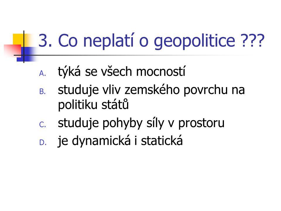 3. Co neplatí o geopolitice