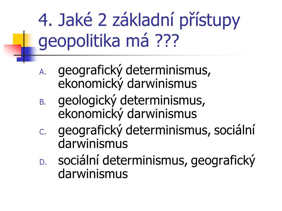 4. Jaké 2 základní přístupy geopolitika má