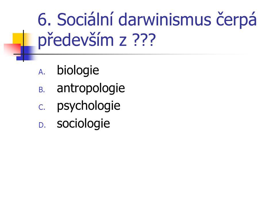 6. Sociální darwinismus čerpá především z