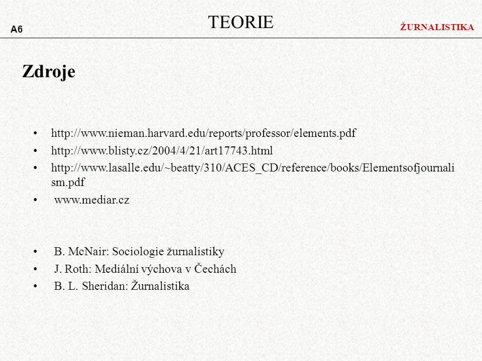 TEORIE A6. ŽURNALISTIKA. Zdroje. http://www.nieman.harvard.edu/reports/professor/elements.pdf. http://www.blisty.cz/2004/4/21/art17743.html.