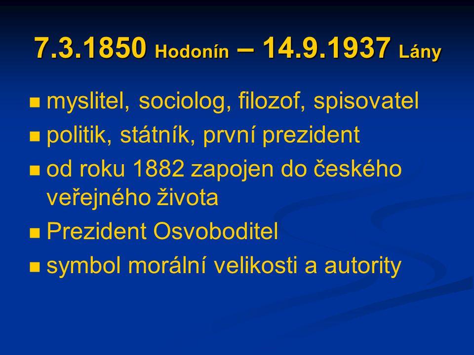 7.3.1850 Hodonín – 14.9.1937 Lány myslitel, sociolog, filozof, spisovatel. politik, státník, první prezident.