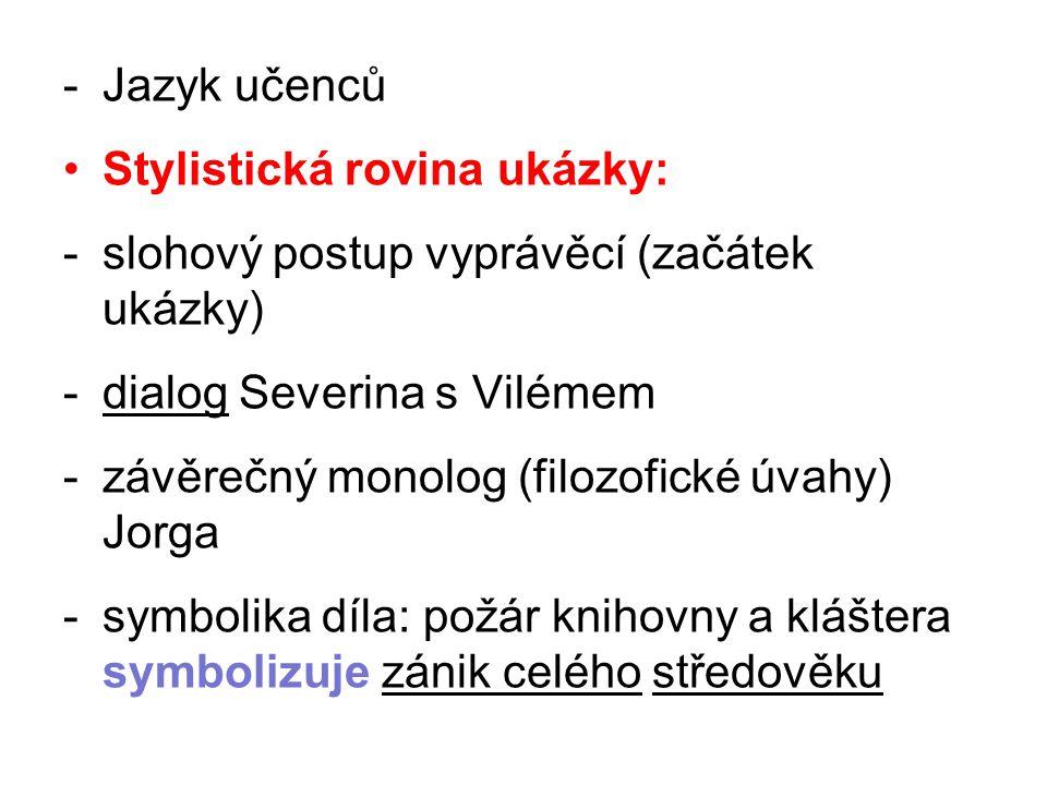 Jazyk učenců Stylistická rovina ukázky: slohový postup vyprávěcí (začátek ukázky) dialog Severina s Vilémem.