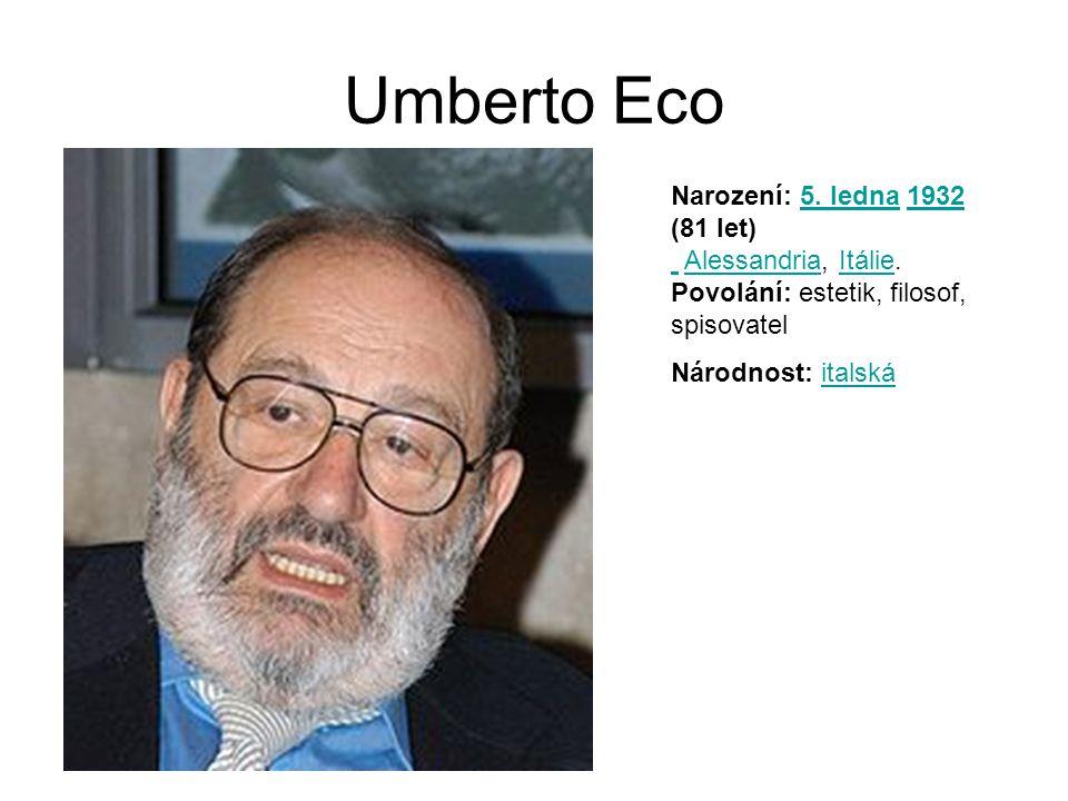Umberto Eco Narození: 5. ledna 1932 (81 let) Alessandria, Itálie. Povolání: estetik, filosof, spisovatel.