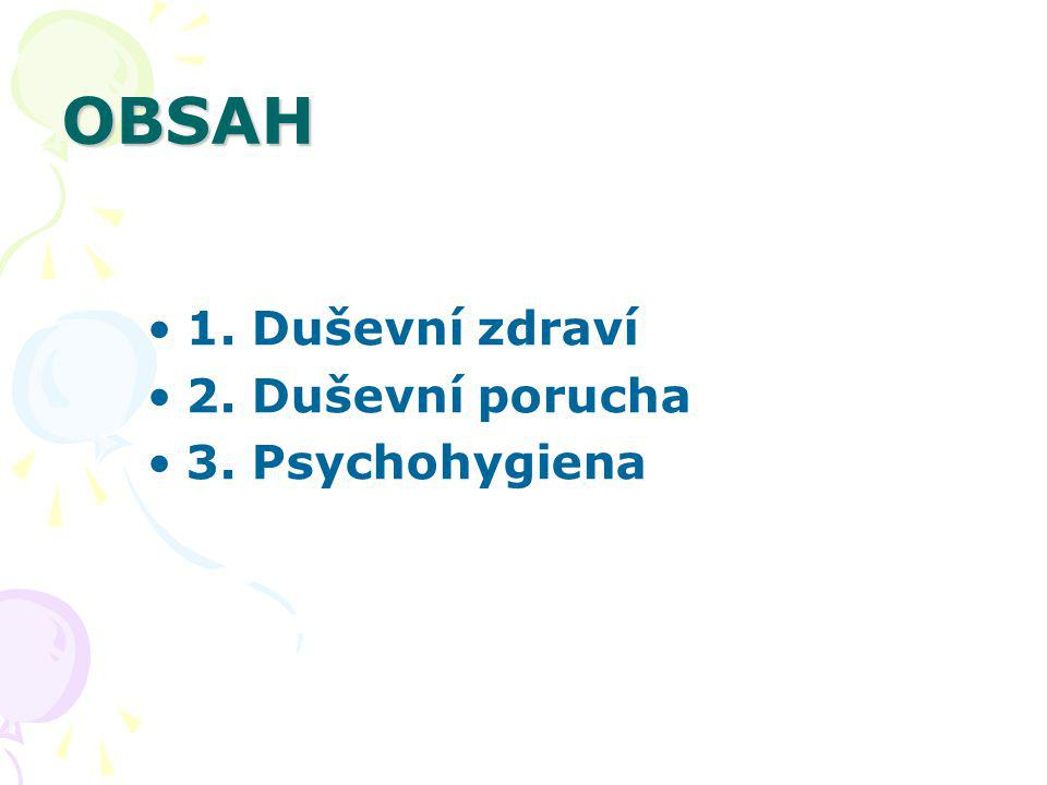 OBSAH 1. Duševní zdraví 2. Duševní porucha 3. Psychohygiena