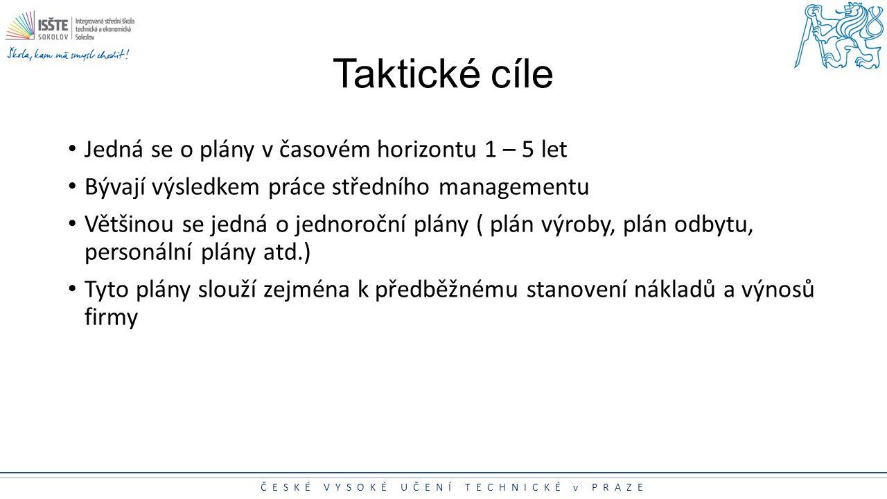 Taktické cíle Jedná se o plány v časovém horizontu 1 – 5 let
