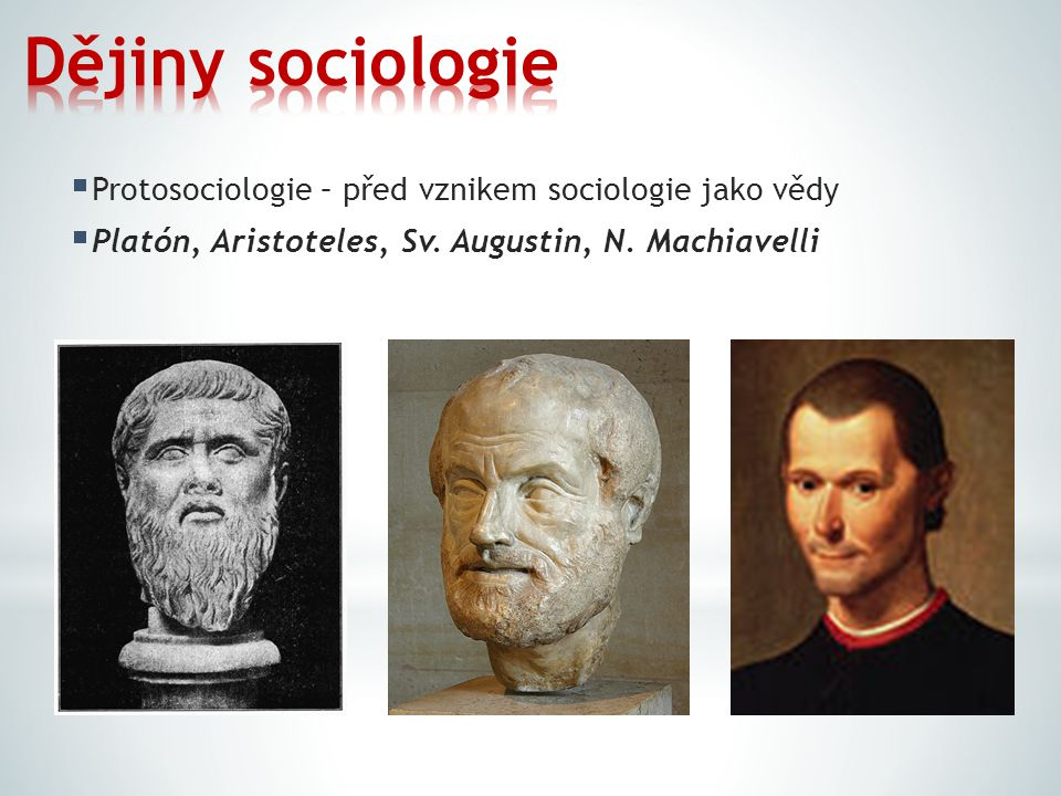 Dějiny sociologie Protosociologie – před vznikem sociologie jako vědy