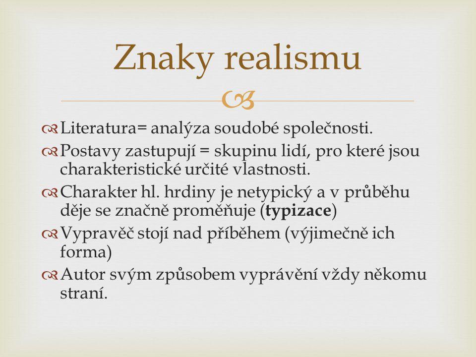 Znaky realismu Literatura= analýza soudobé společnosti.