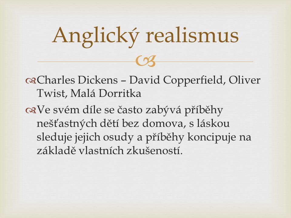 Anglický realismus Charles Dickens – David Copperfield, Oliver Twist, Malá Dorritka.