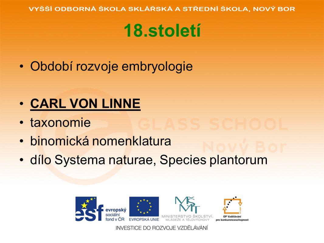 18.století Období rozvoje embryologie CARL VON LINNE taxonomie