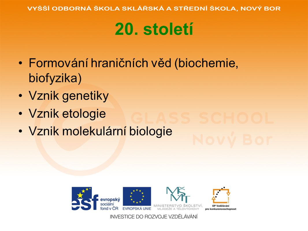 20. století Formování hraničních věd (biochemie, biofyzika)