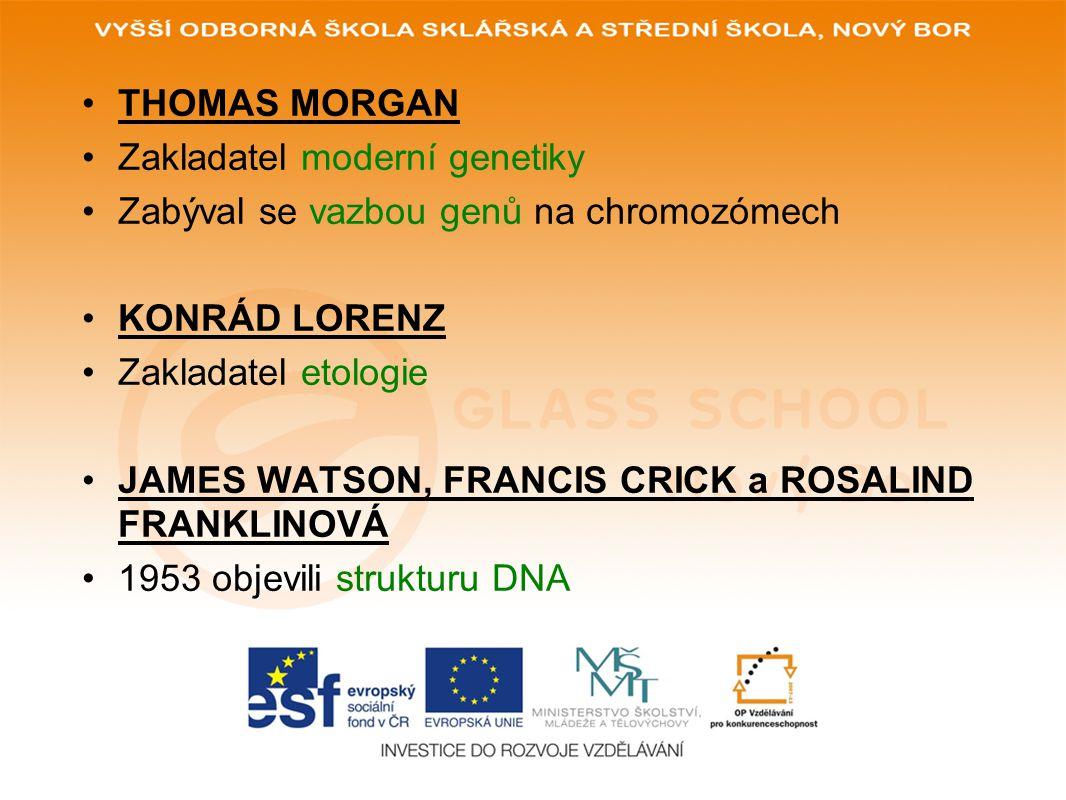 THOMAS MORGAN Zakladatel moderní genetiky. Zabýval se vazbou genů na chromozómech. KONRÁD LORENZ.