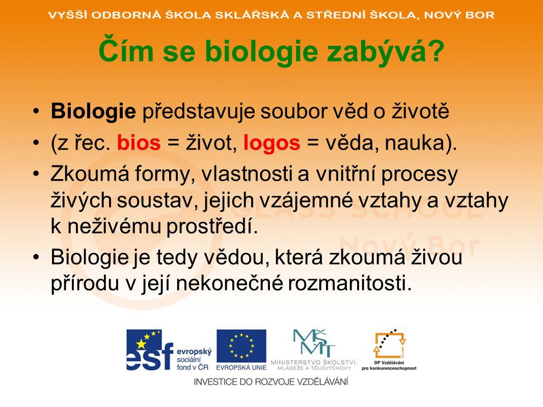Čím se biologie zabývá Biologie představuje soubor věd o životě